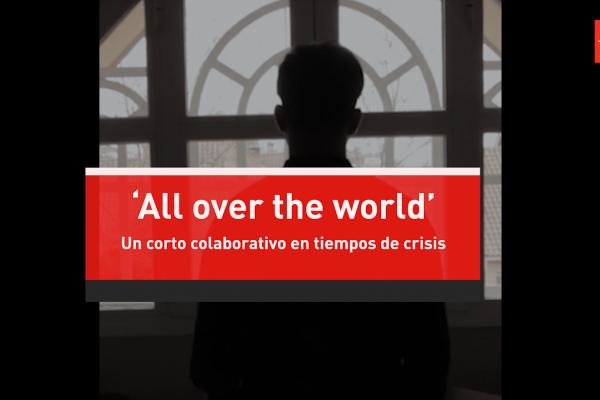 'All over the world': un corto colaborativo de Rivas en tiempos de crisis