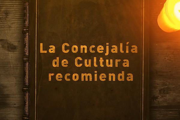 La Concejalía de Cultura recomienda