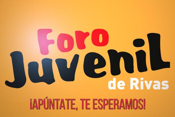 Foro Juvenil de Rivas ¡Apúntate, te esperamos!