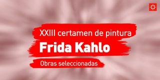 XXIII certamen de pintura Frida Kahlo. Obras seleccionadas