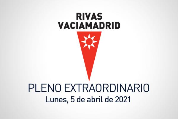 Pleno extraordinario del 5 de abril de 2021 de Rivas Vaciamadrid