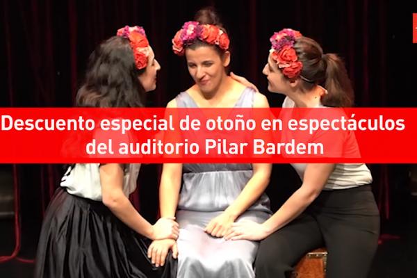 Descuento especial de otoño en espectáculos de temporada en el auditorio Pilar Bardem
